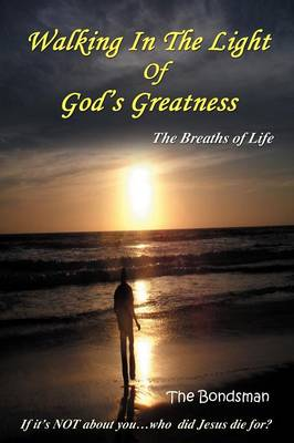 Walking in the Light of God's Greatness: The Breaths of Life If It's Not about You...Who Did Jesus Die For? (Paperback)