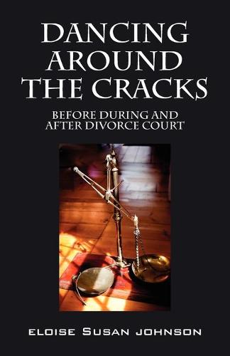 Dancing Around the Cracks: Before During and After Divorce Court (Paperback)
