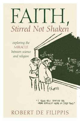 Faith, Stirred Not Shaken: Exploring the Miracle Between Science and Religion (Paperback)