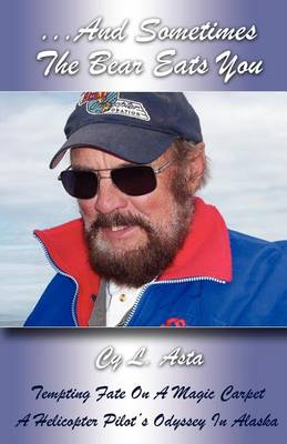 ...and Sometimes the Bear Eats You: Tempting Fate on a Magic Carpet: A Helicopter Pilot's Odyssey in Alaska (Paperback)
