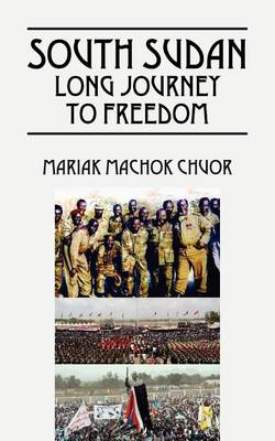South Sudan Long Journey to Freedom (Paperback)