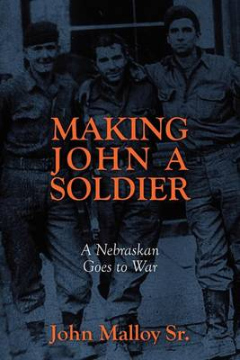 Making John a Soldier: A Nebraskan Goes to War (Paperback)