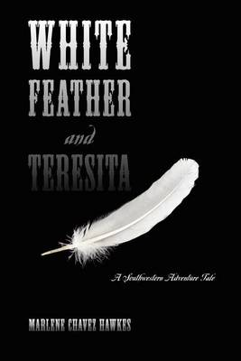 White Feather and Teresita: A Southwestern Adventure Tale (Paperback)