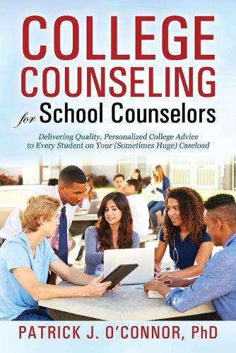 College Counseling for School Counselors: Delivering Quality, Personalized College Advice to Every Student on Your (Sometimes Huge) Caseload (Paperback)