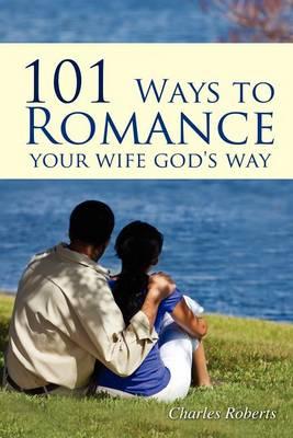 101 Ways to Romance Your Wife God's Way (Paperback)