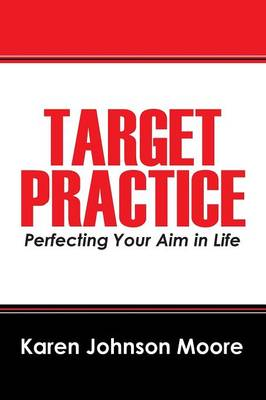 Target Practice: Perfecting Your Aim in Life (Paperback)