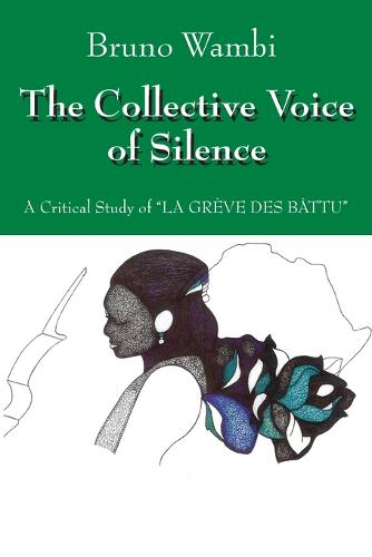 The Collective Voice of Silence: A Critical Study of La Greve Des Battu (Paperback)