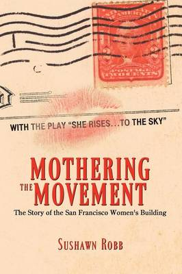 Mothering the Movement: The Story of the San Francisco Women's Building (Paperback)