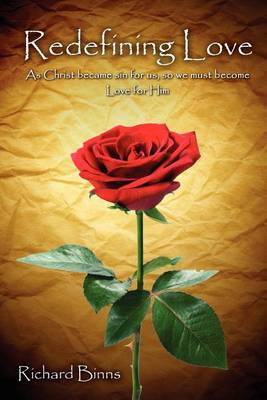 Redefining Love: As Christ Became Sin for Us, So We Must Become Love for Him (Paperback)