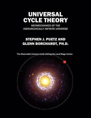 Universal Cycle Theory: Neomechanics of the Hierarchically Infinite Universe (Paperback)