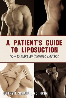 A Patient's Guide to Liposuction: How to Make an Informed Decision (Paperback)