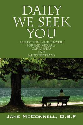 Daily We Seek You: Reflections and Prayers for Individuals, Caregivers and Ministry Teams (Paperback)