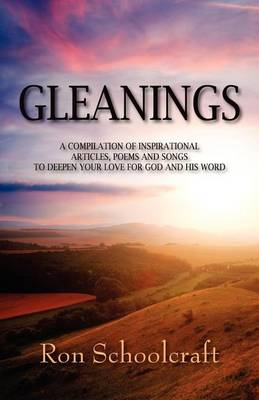Gleanings: A Compilation of Inspirational Articles, Poems and Songs to Deepen Your Love for God and His Word (Paperback)