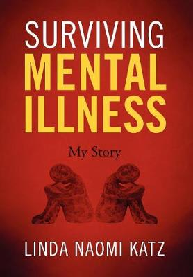 Surviving Mental Illness: My Story (Hardback)