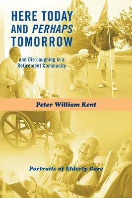 Here Today and Perhaps Tomorrow: And Die Laughing in a Retirement Community-Portraits of Elderly Care (Paperback)