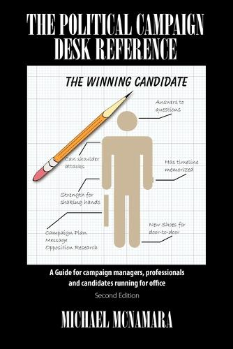 The Political Campaign Desk Reference: A Guide for Campaign Managers, Professionals and Candidates Running for Office (Paperback)