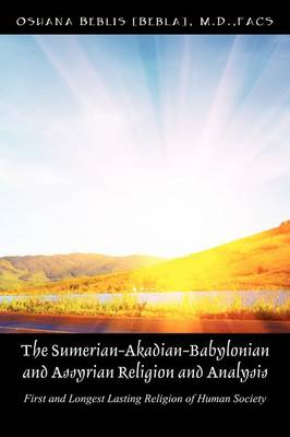 The Sumerian-Akadian-Babylonian and Assyrian Religion and Analysis: First and Longest Lasting Religion of Human Society. (Paperback)