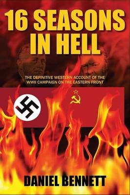 16 Seasons in Hell: The Definitive Western Account of the WWII Campaign on the Eastern Front (Hardback)
