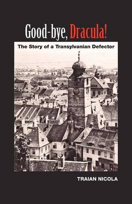 Good-Bye, Dracula!: The Story of a Transylvanian Defector (Paperback)
