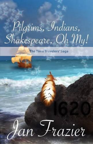 Pilgrims, Indians, Shakespeare, Oh My!: The Time Travelers' Saga....1620 (Paperback)