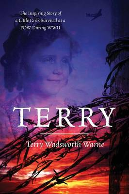 Terry: The Inspiring Story of a Little Girl's Survival as a POW During WWII (Paperback)