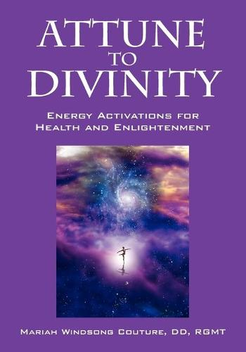 Attune to Divinity: Energy Activations for Health and Enlightenment (Paperback)