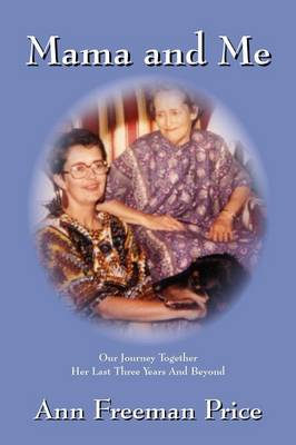 Mama and Me: Our Journey Together Her Last Three Years and Beyond (Paperback)