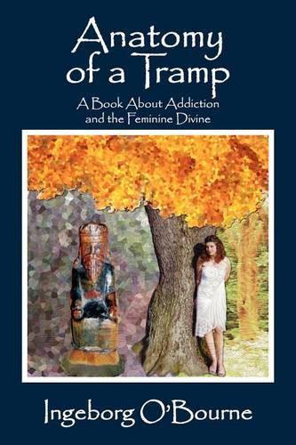Anatomy of a Tramp: A Book about Addiction and the Feminine Divine (Paperback)
