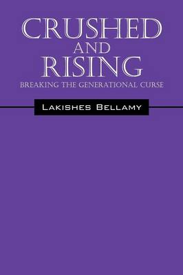 Crushed and Rising: Breaking the Generational Curse (Paperback)