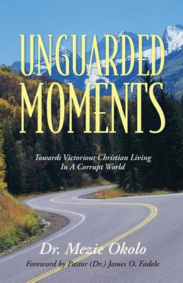 Unguarded Moments: Towards Victorious Christian Living in a Corrupt World (Paperback)