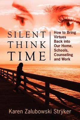 Silent Think Time: How to Bring Virtues Back Into Our Home, Schools, Counseling and Work (Paperback)
