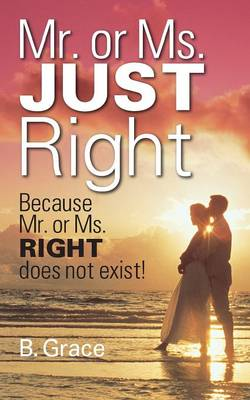 Mr. or Ms. Just Right: Because Mr. or Ms. Right Does Not Exist! (Paperback)
