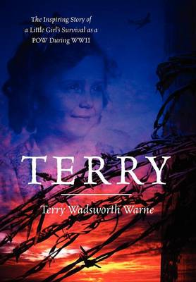 Terry: The Inspiring Story of a Little Girl's Survival as a POW During WWII (Hardback)