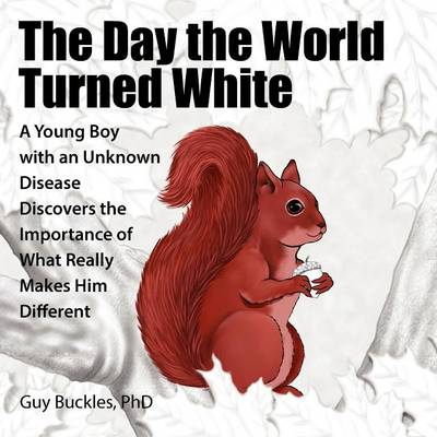 The Day the World Turned White: A Young Boy with an Unknown Disease Discovers the Importance of What Really Makes Him Different (Paperback)