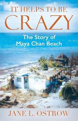 It Helps to Be Crazy: The Story of Maya Chan Beach (Paperback)