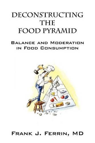 Deconstructing the Food Pyramid: Balance and Moderation in Food Consumption (Paperback)