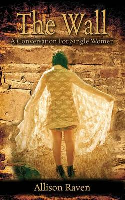 The Wall: A Conversation for Single Women (Paperback)