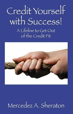 Credit Yourself with Success!: A Lifeline to Get Out of the Credit Pit (Paperback)
