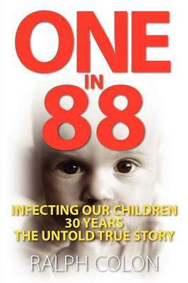 One in 88: Infecting Our Children 30 Years/ The Untold True Story (Paperback)