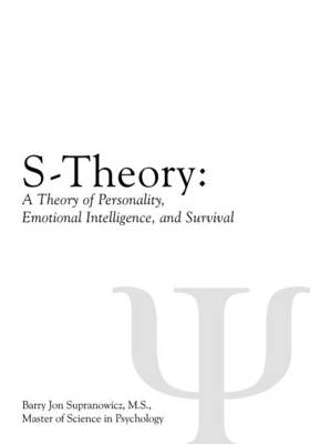 S-Theory: A Theory of Personality, Emotional Intelligence, and Survival (Paperback)