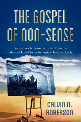 The Gospel of Non-Sense: You Can Reach the Unreachable, Dream the Undreamable and Do the Impossible, Because God Is... (Paperback)