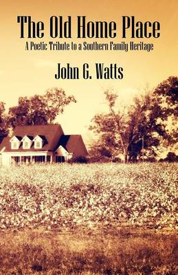 The Old Home Place: A Poetic Tribute to a Southern Family Heritage (Paperback)