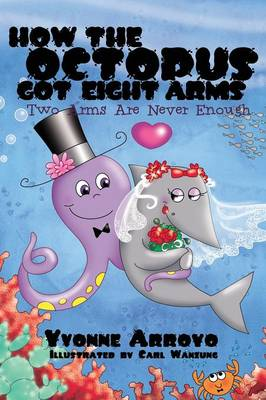 How the Octopus Got Eight Arms: Two Arms Are Never Enough (Hardback)