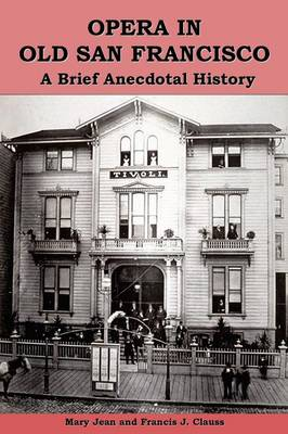 Opera in Old San Francisco: A Brief Anecdotal History (Paperback)