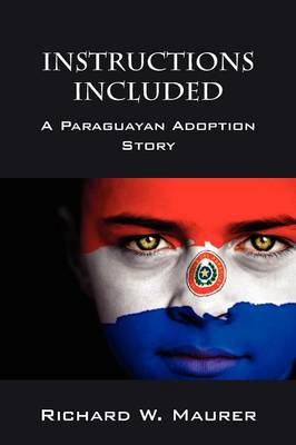 Instructions Included: A Paraguayan Adoption Story (Paperback)