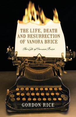 The Life, Death and Resurrection of Vanora Brice: The Life of Vanora Brice (Paperback)