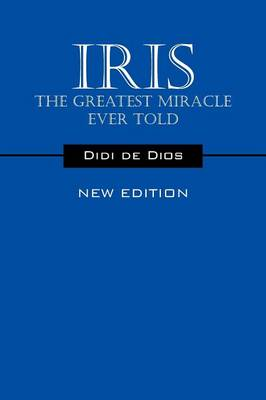Iris - The Greatest Miracle Ever Told: New Edition (Paperback)