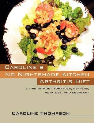 Caroline's No Nightshade Kitchen: Arthritis Diet - Living Without Tomatoes, Peppers, Potatoes, and Eggplant! (Paperback)