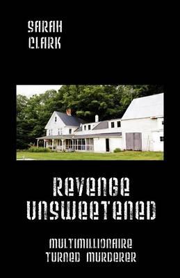 Revenge Unsweetened: Multimillionaire Turned Murderer (Paperback)