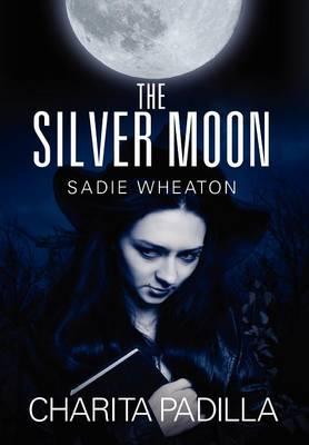 The Silver Moon: Sadie Wheaton (Hardback)